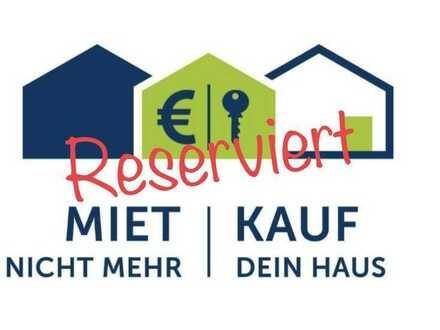 Reserviert!!! Mietkaufoption = Miete + Eigenleistung + Fördermittel Auch ohne Eigenkapital möglich