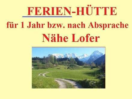 LOFER-Umgebung: Idyllische FERIENHÜTTE mit Bergpanorama für 1 Jahr bzw. nach Absprache - Provisionsfrei!