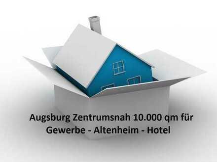 Augsburg Zentrumsnah 10.000 qm für Gewerbe-Altenheim-Hotel