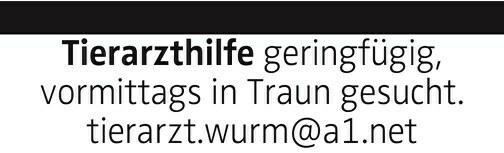 Tierarzthilfe geringfügig, vormittags in Traun gesucht. tierarzt.wurm@a1.net