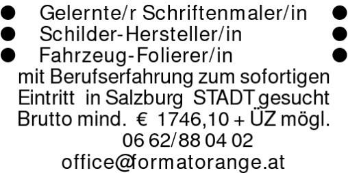 Gelernte/r Schriftenmaler/in Schilder-Hersteller/in Fahrzeug-Folierer/inmit Berufserfahrung zum sofortigenEintritt in Salzburg STADT gesuchtBrutto mind. € 1746,10 + ÜZ mögl.0662/880402office@formatorange.at