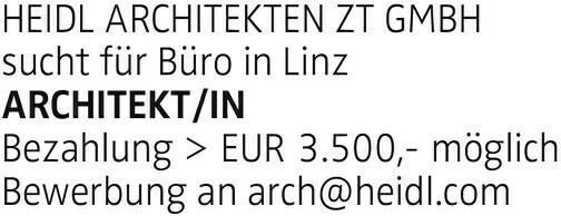 HEIDL ARCHITEKTEN ZT GMBH sucht für Büro in Linz ARCHITEKT/IN Bezahlung > EUR 3.500,- möglich Bewerbung an arch@heidl.com