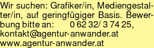 Wir suchen: Grafiker/in, Mediengestalter/in, auf geringfügiger Basis. Bewerbung bitte an: 06232/ 37425, kontakt@agentur-anwander.atwww.agentur-anwander.at