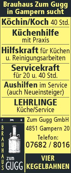 Brauhaus Zum Gugg in Gampern sucht Köchin/Koch 40 Std. Küchenhilfe mit Praxis Hilfskraft für Küchen u. Reinigungsarbeiten Servicekraft für 20 u. 40 Std. Aushilfen im Service (auch Neueinsteiger) Lehrl