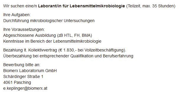Wir suchen eine/n Laborant/in für Lebensmittelmikrobiologie (Teilzeit, max. 35 Stunden)  Ihre Aufgaben: Durchführung mikrobiologischer Untersuchungen