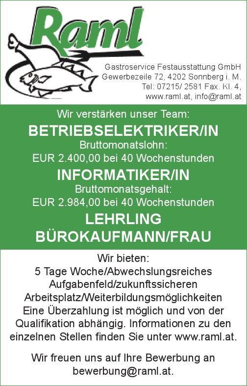 Wir verstärken unser Team: Betriebselektriker/in Bruttomonatslohn: EUR 2.400,00 bei 40 Wochenstunden Informatiker/in Bruttomonatsgehalt: EUR 2.984,00 bei 40 Wochenstunden Lehrling Bürokaufmann/frau