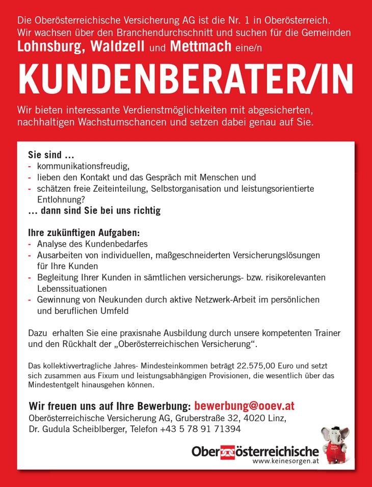 Die Oberösterreichische Versicherung AG ist die Nr. 1 in Oberösterreich. Wir wachsen über den Branchendurchschnitt und suchen für die Gemeinden Lohnsburg, Waldzell und Mettmach eine/n KUNDENBERATER/IN