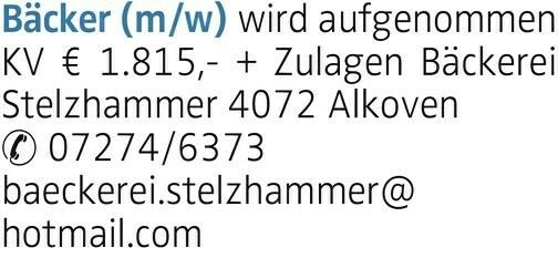 Bäcker (m/w) wird aufgenommen KV € 1.815,- + Zulagen Bäckerei Stelzhammer 4072 Alkoven 07274/6373 baeckerei.stelzhammer@ hotmail.com