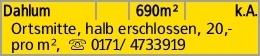 Dahlum 690m² k.A. Ortsmitte, halb erschlossen, 20,- pro m², s 0171/ 4733919