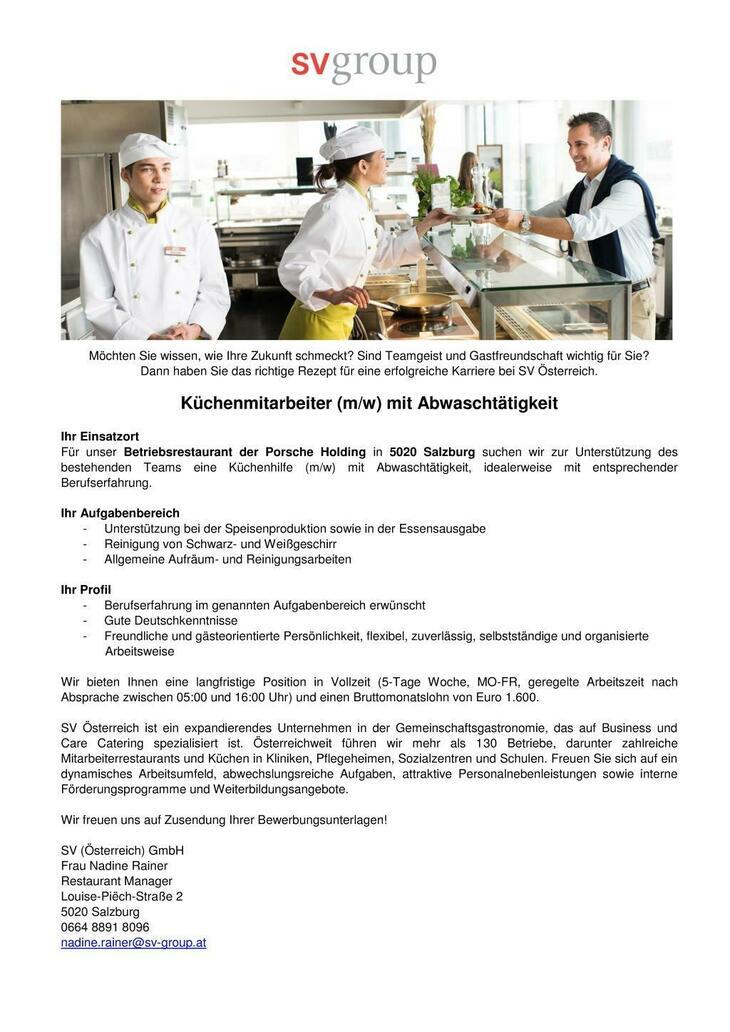 Für unser Betriebsrestaurant der Porsche Holding in 5020 Salzburg suchen wir zur Unterstützung des bestehenden Teams eine Küchenhilfe (m/w) mit Abwaschtätigkeit.