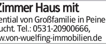Potential von Großfamilie in Peine gesucht. Tel.: 0531-20900666, www.von-wuelfing-immobilien.de...