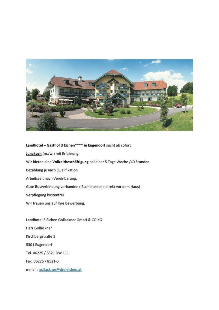 Landhotel – Gasthof 3 Eichen**** in Eugendorf sucht ab sofort Jungkoch (m./w.) mit Erfahrung. Wir bieten eine Vollzeitbeschäftigung bei einer 5 Tage Woche /40 Stunden Bezahlung je nach Qualifikation