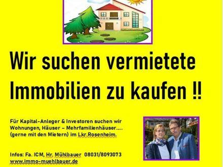 *Vermietete Immobilien zu kaufen gesucht ! Wohnungen, Häuser, Mehrfamilienhäuser im Lkr. Rosenheim*