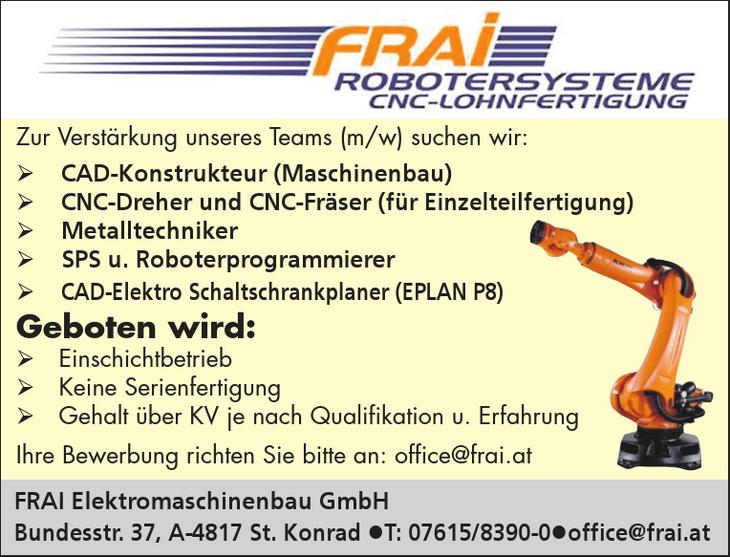 Zur Verstärkung unseres Teams (m/w) suchen wir: - CAD-Konstrukteur (Maschinenbau) - CNC-Dreher und CNC-Fräser (für Einzelteilfertigung) - Metalltechniker - SPS u. Roboterprogrammierer - CAD-Elektro Sc