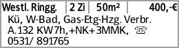 Westl. Ringg. 2 Zi 50m² 400,-€ Kü, W-Bad, Gas-Etg-Hzg. Verbr. A.132 KW7h,+NK+3MMK,...
