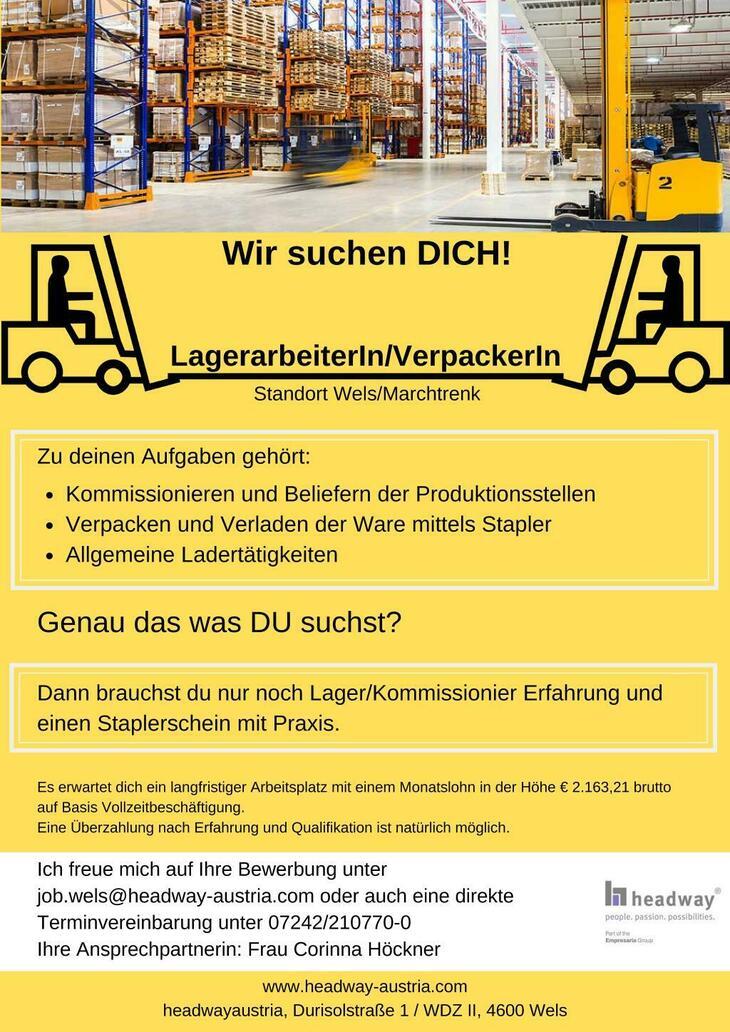 Wir suchen DICH! LagerarbeiterIn/VerpackerIn Standort Wels/Marchtrenk  Zu deinen Aufgaben gehört: Kommissionieren und Beliefern der Produktionsstellen Verpacken und Verladen der Ware mittels Stapler