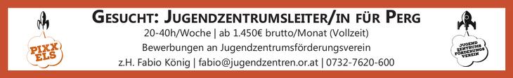 Gesucht: Jugendzentrumsleiter/in für Perg 20-40h/Woche   ab 1.450€ brutto/Monat (Vollzeit) Bewerbungen an Jugendzentrumsförderungsverein z.H. Fabio König   fabio@jugendzentren.or.at   0732-7620-600