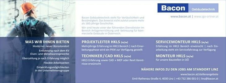 Bacon Gebäudetechnik steht für Verlässlichkeit und Beständigkeit. Das beweist nicht zuletzt unsere mehr als 160-jährige Geschichte. Wir sind heute einer der führenden Dienstleister im Bereich Anlagenerrichtung und -betreuung für kommerzielle Gebäude in Österreich. www.bacon.at | www.igo-ortner.at NÄHERE INFOS ZU DEN JOBS AM STANDORT LINZ www.bacon.at/stellenangebote Emil-Rathenau-Straße 4, 4030 Linz | +43 732 386 001-0 | linz@bacon.atMehrjährige Erfahrung im HKLS Bereich | nach Einarbeitungsphase wird ein PKW zur Verfügung gestelltHKLS Erfahrung sowie CAD » MEP oder Revit Kenntnisse erwünscht[4]SERVICEMONTEUR HKLS (m/w)[--4]Erfahrung im HKLS Bereich erwünscht | nach Einarbeitung steht ein SERVICEMONTEUR HKLS (m/w) Erfahrung im HKLS Bereich erwünscht | nach Einarbeitung steht ein[3]Servicefahrzeug zur Verfügung MONTEUR HKLS (m/w)[--3]für unsere Baustellen in OÖ WAS WIR IHNEN BIETEN Moderner neuer Bürostandort Entlohnung nach dem KV Eisen- und Metallwarengewerbe Überzahlung je nach Erfahrung möglich Flexible Arbeitszeiten Entwicklungsmöglichkeiten in der Unternehmensgruppe