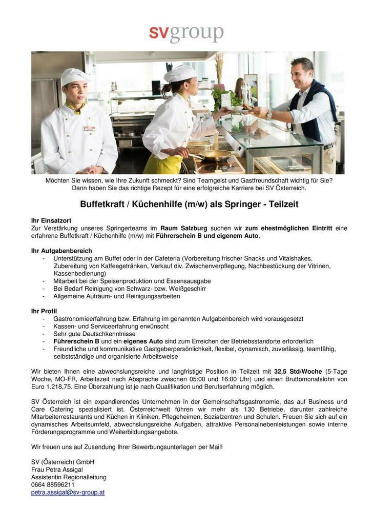 Zur Verstärkung unseres Springerteams im Raum Salzburg suchen wir zum ehestmöglichen Eintritt eine erfahrene Buffetkraft / Küchenhilfe (m/w) mit Führerschein B und eigenem Auto.