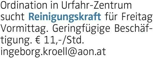 Ordination in Urfahr-Zentrum sucht Reinigungskraft für Freitag Vormittag. Geringfügige Beschäftigung. € 11,-/Std. ingeborg.kroell@aon.at