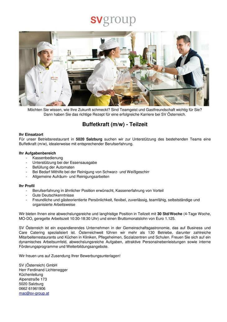 Für unser Betriebsrestaurant in 5020 Salzburg suchen wir zur Unterstützung des bestehenden Teams eine Buffetkraft (m/w) mit entsprechender Berufserfahrung.