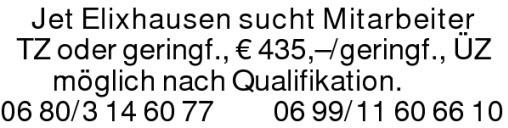 Jet Elixhausen sucht MitarbeiterTZ oder geringf., € 435,–/geringf., ÜZ möglich nach Qualifikation. 0680/3146077 06 99/11606610