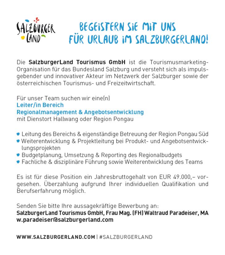 Die SalzburgerLand Tourismus GmbH ist die Tourismusmarketing- Organisation für das Bundesland Salzburg und versteht sich als impulsgebender und innovativer Akteur im Netzwerk der Salzburger sowie der