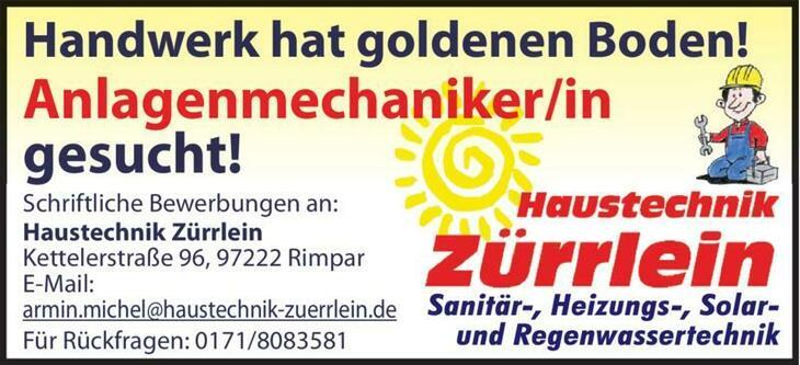 Handwerk hat goldenen Boden! Schriftliche Bewerbungen an: Haustechnik Zürrlein Kettelerstraße 96, 97222 Rimpar E-Mail: armin.michel@haustechnik-zuerrlein.de Für Rückfragen: 0171/8083581 Anlagenmechani
