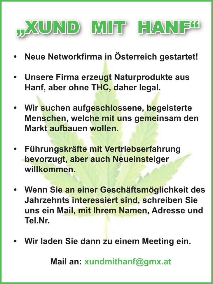 Neue Networkfi rma in Österreich gestartet! Unsere Firma erzeugt Naturprodukte aus Hanf, aber ohne THC, daher legal.
