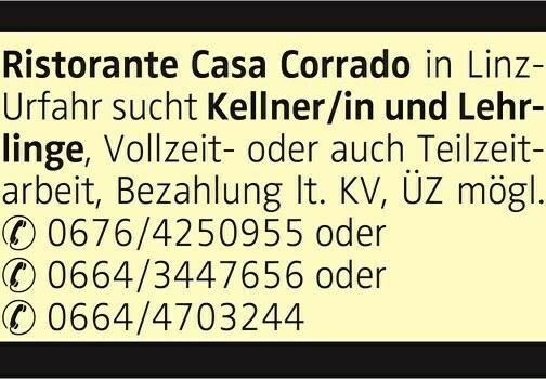 Ristorante Casa Corrado in Linz- Urfahr sucht Kellner/in und Lehrlinge, Vollzeitoder auch Teilzeitarbeit, Bezahlung lt. KV, ÜZ mögl. 0676/4250955 oder 0664/3447656 oder 0664/4703244