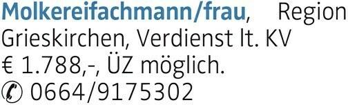 Molkereifachmann/frau, Region Grieskirchen, Verdienst lt. KV € 1.788,-, ÜZ möglich. 0664/9175302