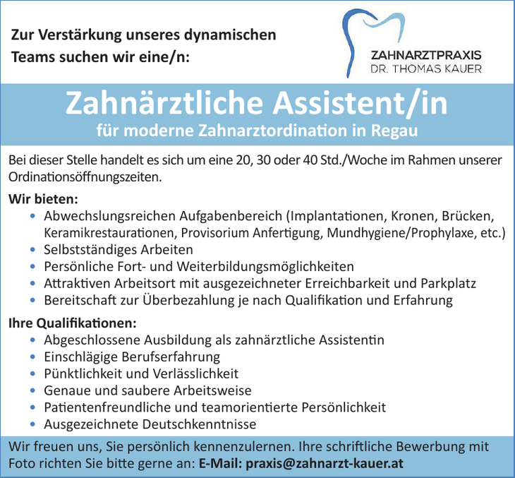 Zahnärztliche Assistent/in für moderne Zahnarztordination in Regau Bei dieser Stelle handelt es sich um eine 20, 30 oder 40 Std./Woche im Rahmen unserer Ordinationsöffnungszeiten.