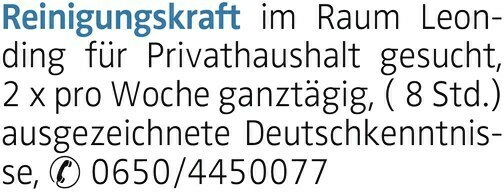 Reinigungskraft im Raum Leonding für Privathaushalt gesucht, 2 x pro Woche ganztägig, ( 8 Std.) ausgezeichnete Deutschkenntnisse, 0650/4450077