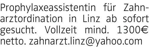 Prophylaxeassistentin für Zahnarztordination in Linz ab sofort gesucht. Vollzeit mind. 1300 € netto. zahnarzt.linz@yahoo.com