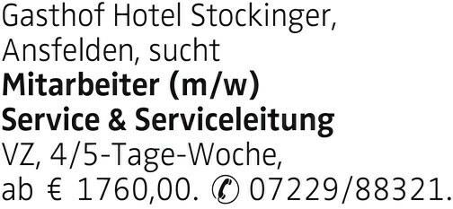 Gasthof Hotel Stockinger, Ansfelden, sucht Mitarbeiter (m/w) Service & Serviceleitung VZ, 4/5-Tage-Woche, ab € 1760,00. ✆ 07229/88321.