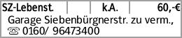 SZ-Lebenst. k.A. 60,-€ Garage Siebenbürgnerstr. zu verm., s 0160/ 96473400