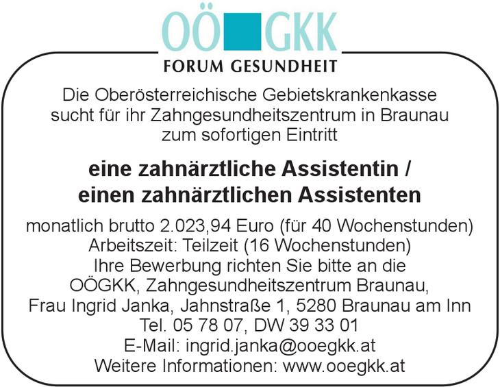 Die Oberösterreichische Gebietskrankenkasse sucht für ihr Zahngesundheitszentrum in Braunau ab Jänner 2018 eine zahnärztliche Assistentin / einen zahnärztlichen Assistenten