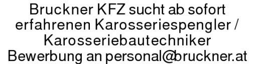 Bruckner KFZ sucht ab soforterfahrenen Karosseriespengler / KarosseriebautechnikerBewerbung an personal@bruckner.at