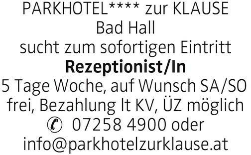 PARKHOTEL**** zur KLAUSE Bad Hall sucht zum sofortigen Eintritt Rezeptionist/In 5 Tage Woche, auf Wunsch SA/SO frei, Bezahlung lt KV, ÜZ möglich 07258 4900 oder info@parkhotelzurklause.at