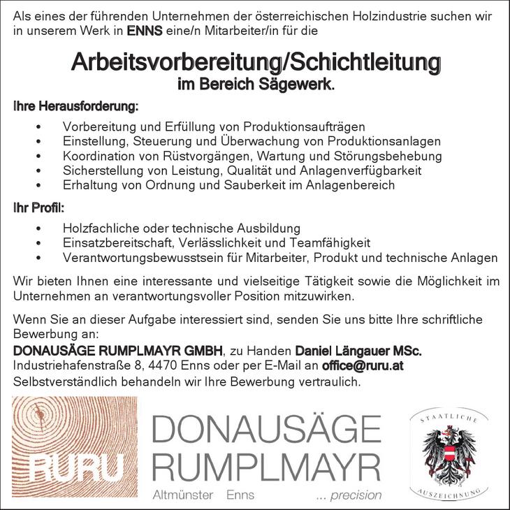 Als eines der führenden Unternehmen der österreichischen Holzindustrie suchen wir in unserem Werk in ENNS eine/n Mitarbeiter/in für die Arbeitsvorbereitung/Schichtleitung im Bereich Sägewerk.