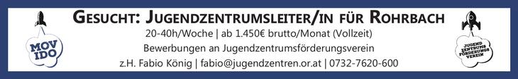 Gesucht: JuGendzentrumsleiter/in für rohrbach 20-40h/Woche | ab 1.450€ brutto/Monat (Vollzeit) Bewerbungen an Jugendzentrumsförderungsverein z.H. Fabio König | fabio@jugendzentren.or.at | 0732-7620-60